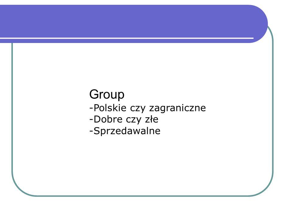 Group -Polskie czy zagraniczne -Dobre czy złe -Sprzedawalne