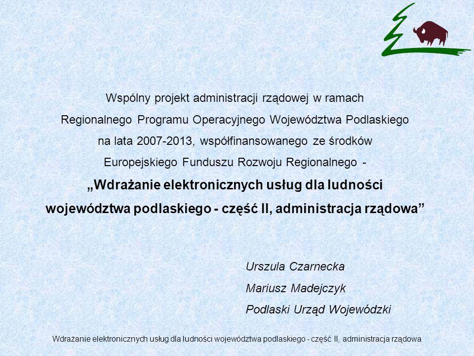 Dziękuję za uwagę mmadejczyk@bialystok.uw.gov.pl Wdrażanie elektronicznych usług dla ludności województwa podlaskiego - część II, administracja rządowa