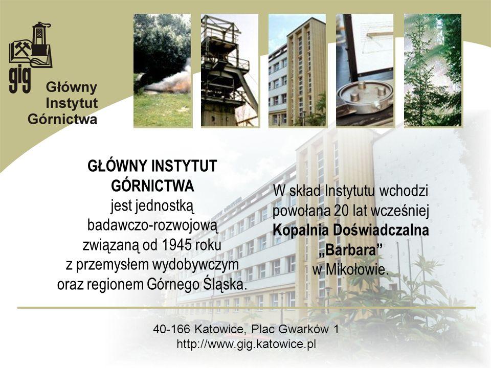 GŁÓWNY INSTYTUT GÓRNICTWA jest jednostką badawczo-rozwojową związaną od 1945 roku z przemysłem wydobywczym oraz regionem Górnego Śląska. W skład Insty