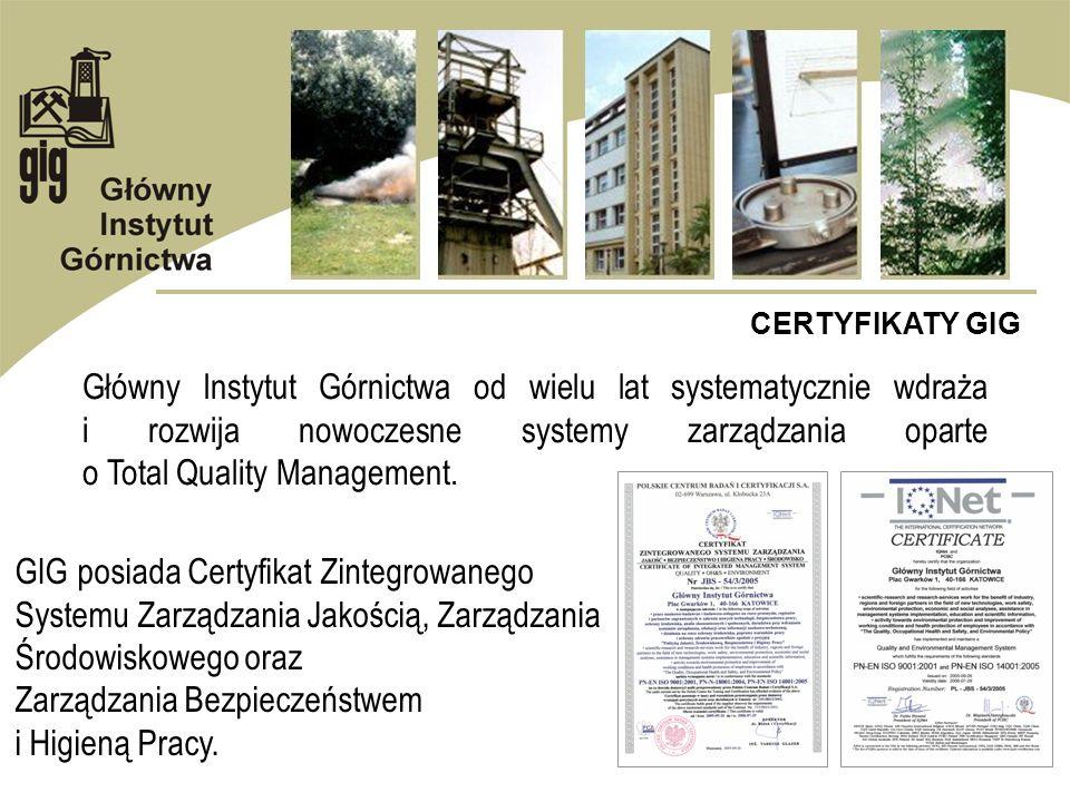 CERTYFIKATY GIG Główny Instytut Górnictwa posiada Jednostkę Certyfikującą oraz 2 laboratoria wzorcujące i 13 laboratoriów badawczych akredytowanych w Polskim Centrum Akredytacji, a także 1 laboratorium badawcze posiadające certyfikat zatwierdzenia w Lloyds Register Quality Assurance.