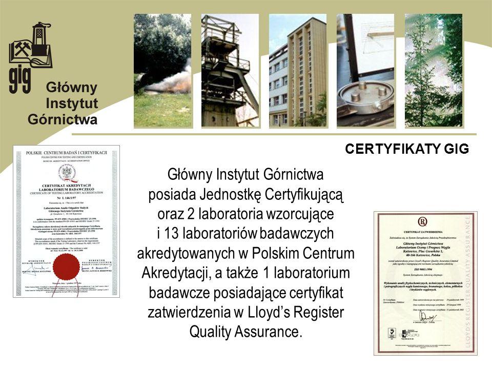 CERTYFIKATY GIG Główny Instytut Górnictwa posiada Jednostkę Certyfikującą oraz 2 laboratoria wzorcujące i 13 laboratoriów badawczych akredytowanych w