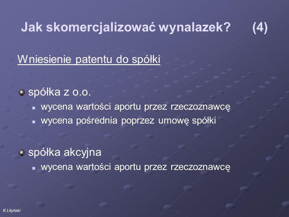 K.Lityński Jak skomercjalizować wynalazek. (4) Wniesienie patentu do spółki spółka z o.o.