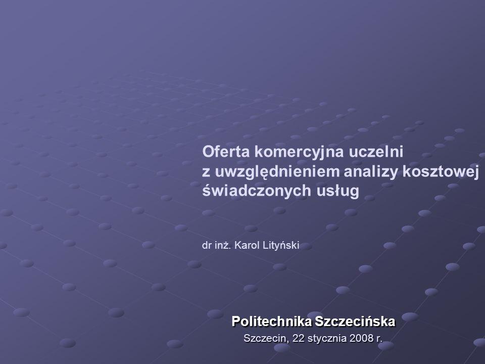 Oferta komercyjna uczelni z uwzględnieniem analizy kosztowej świadczonych usług dr inż.