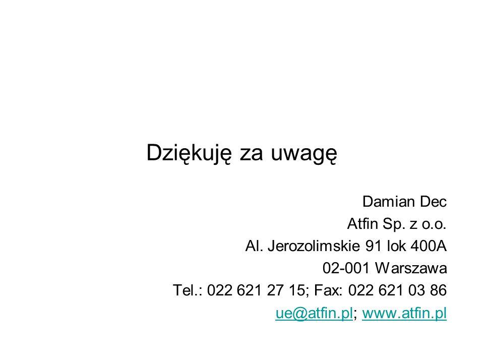 Dziękuję za uwagę Damian Dec Atfin Sp. z o.o. Al. Jerozolimskie 91 lok 400A 02-001 Warszawa Tel.: 022 621 27 15; Fax: 022 621 03 86 ue@atfin.plue@atfi