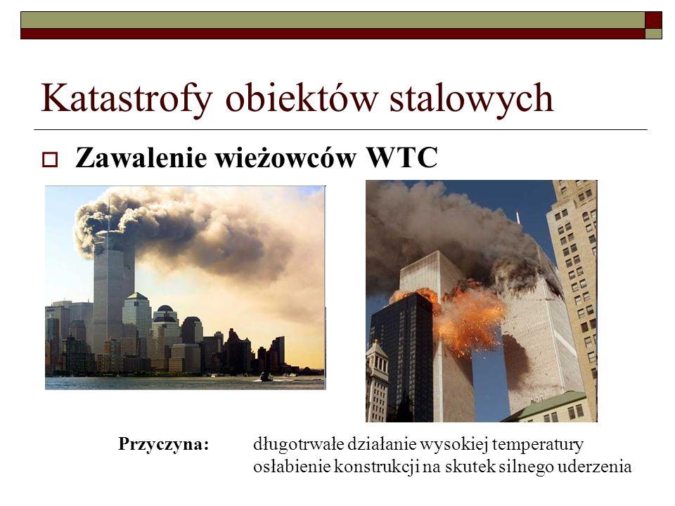 Katastrofy obiektów stalowych Zawalenie wieżowców WTC Przyczyna: długotrwałe działanie wysokiej temperatury osłabienie konstrukcji na skutek silnego uderzenia
