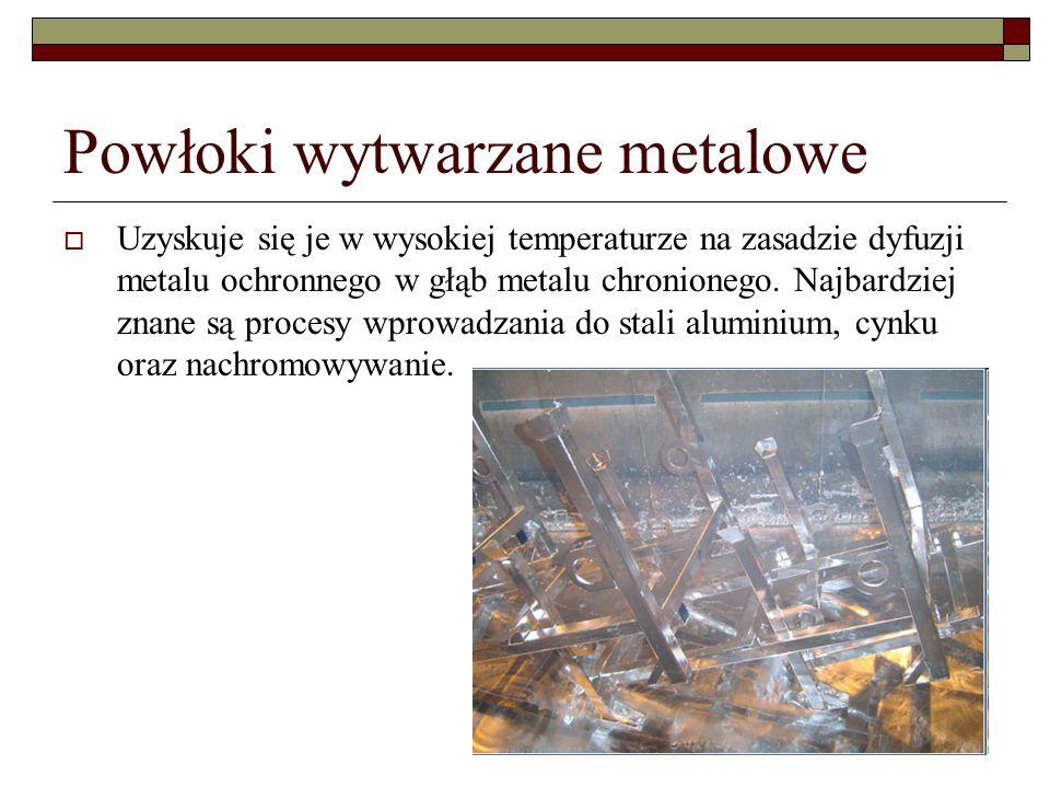 Powłoki wytwarzane metalowe Uzyskuje się je w wysokiej temperaturze na zasadzie dyfuzji metalu ochronnego w głąb metalu chronionego.
