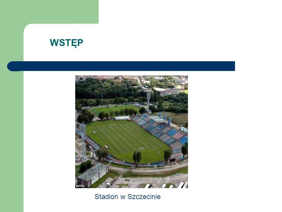 WSTĘP Stadion w Szczecinie
