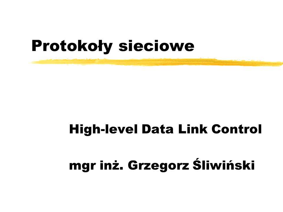 Protokoły sieciowe High-level Data Link Control mgr inż. Grzegorz Śliwiński