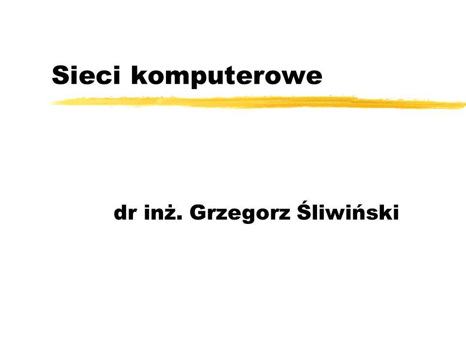 Sieci komputerowe dr inż. Grzegorz Śliwiński