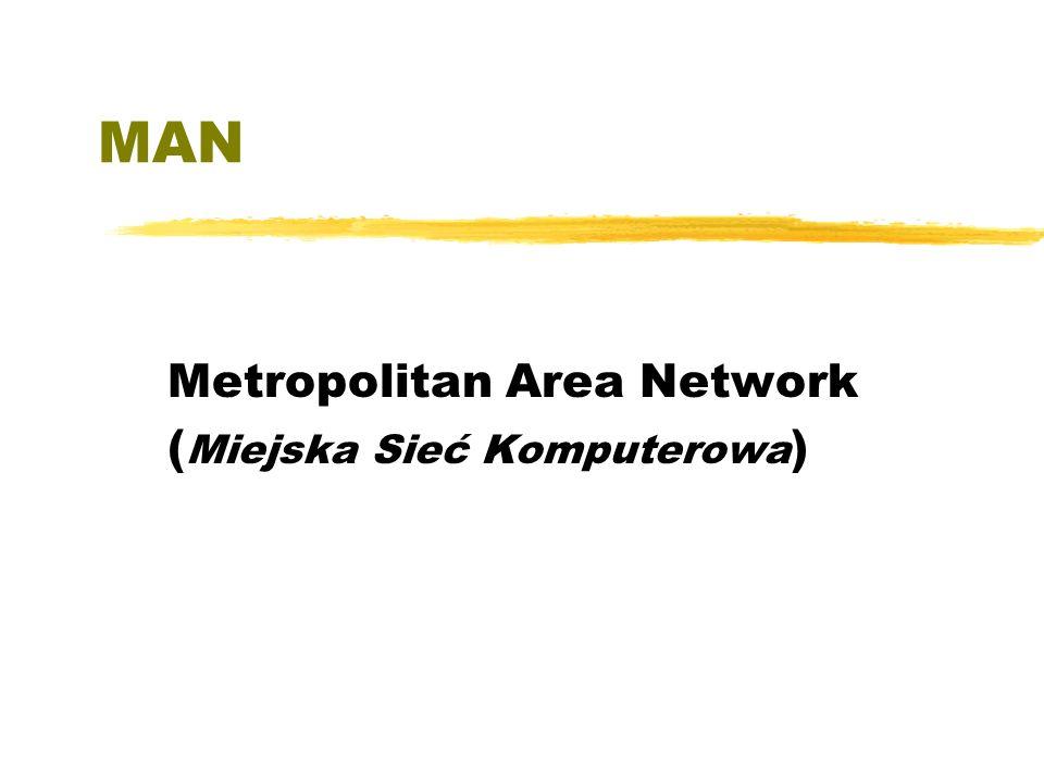 MAN Metropolitan Area Network ( Miejska Sieć Komputerowa )