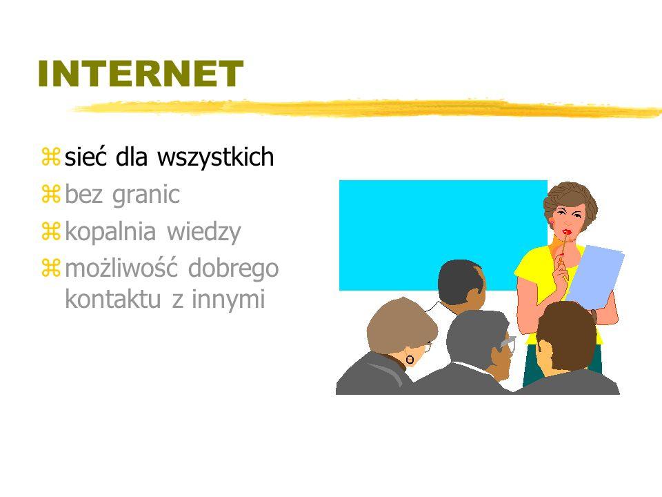 INTERNET zsieć dla wszystkich zbez granic zkopalnia wiedzy zmożliwość dobrego kontaktu z innymi