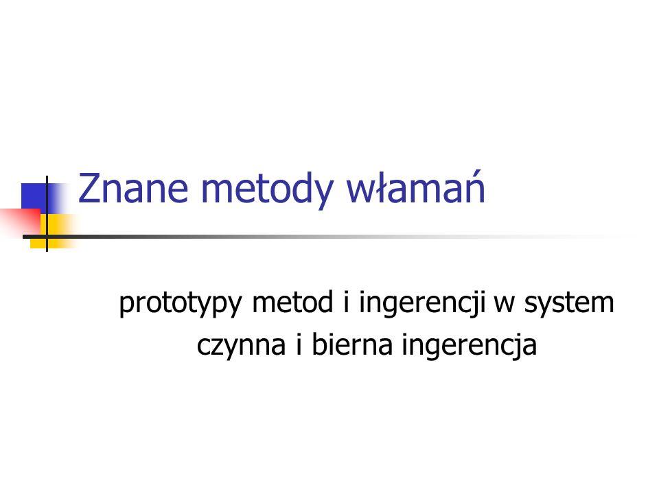 Znane metody włamań prototypy metod i ingerencji w system czynna i bierna ingerencja