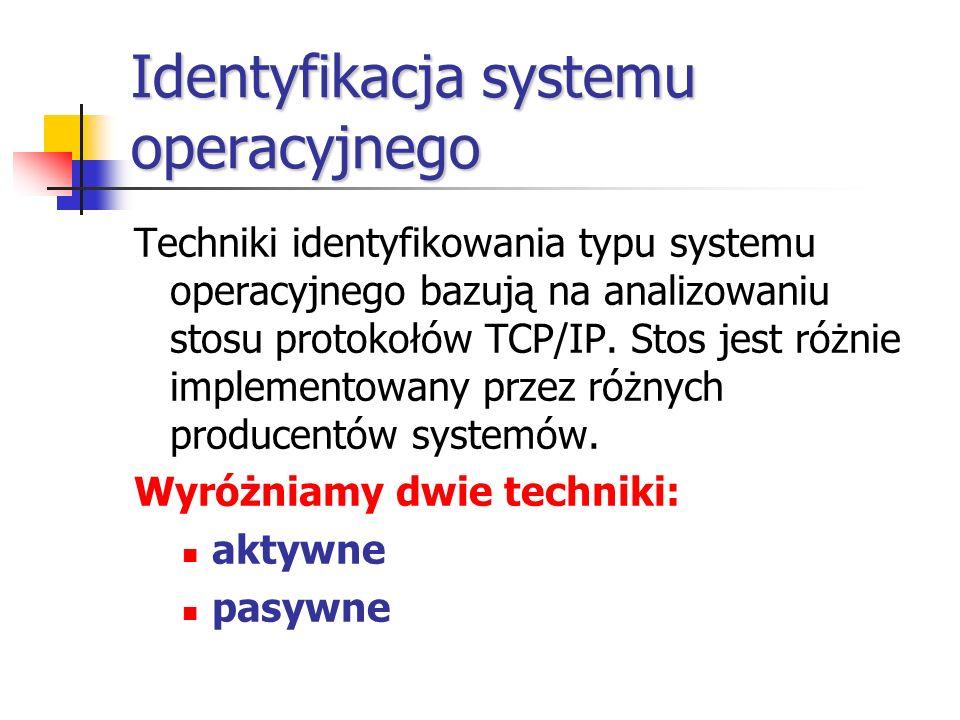 Identyfikacja systemu operacyjnego Techniki identyfikowania typu systemu operacyjnego bazują na analizowaniu stosu protokołów TCP/IP. Stos jest różnie