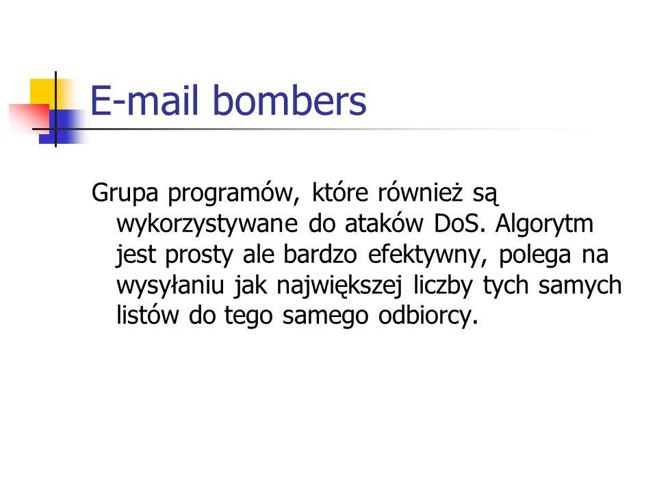 E-mail bombers Grupa programów, które również są wykorzystywane do ataków DoS. Algorytm jest prosty ale bardzo efektywny, polega na wysyłaniu jak najw