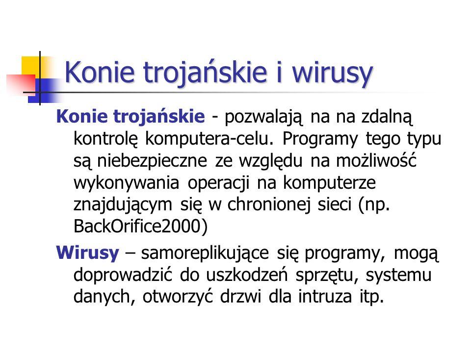 Konie trojańskie i wirusy Konie trojańskie - pozwalają na na zdalną kontrolę komputera-celu. Programy tego typu są niebezpieczne ze względu na możliwo