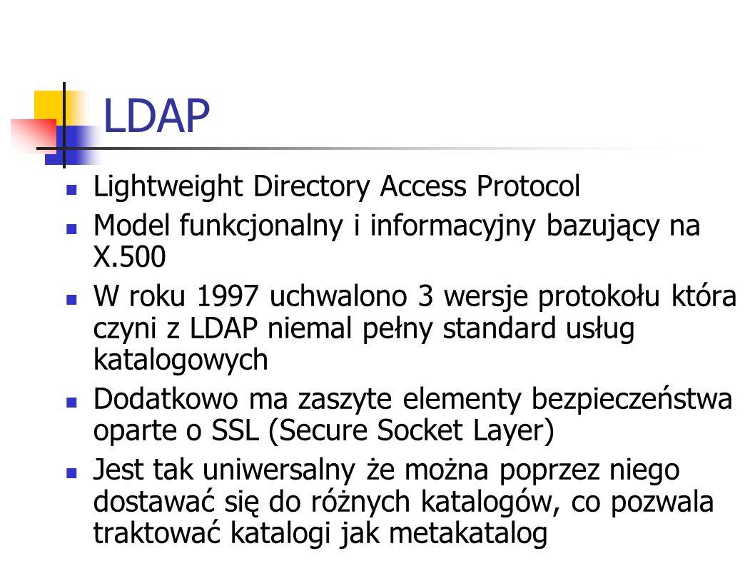 LDAP Lightweight Directory Access Protocol Model funkcjonalny i informacyjny bazujący na X.500 W roku 1997 uchwalono 3 wersje protokołu która czyni z