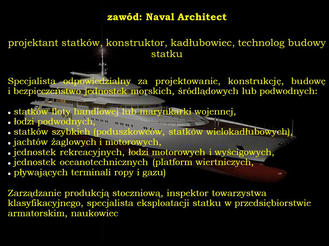 zawód: Naval Architect projektant statków, konstruktor, kadłubowiec, technolog budowy statku Specjalista odpowiedzialny za projektowanie, konstrukcję,
