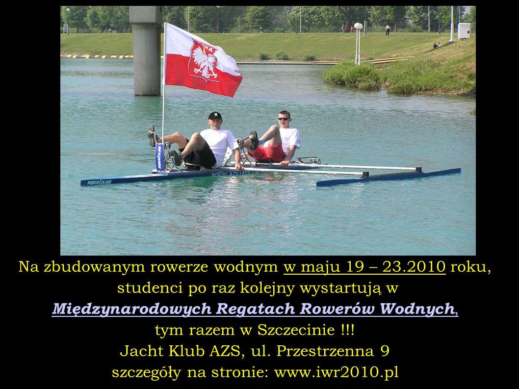 Na zbudowanym rowerze wodnym w maju 19 – 23.2010 roku, studenci po raz kolejny wystartują w Międzynarodowych Regatach Rowerów Wodnych, tym razem w Szc