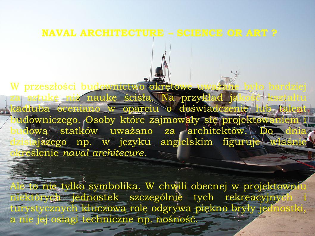 W przeszłości budownictwo okrętowe uważane było bardziej za sztukę niż naukę ścisłą. Na przykład jakość kształtu kadłuba oceniano w oparciu o doświadc