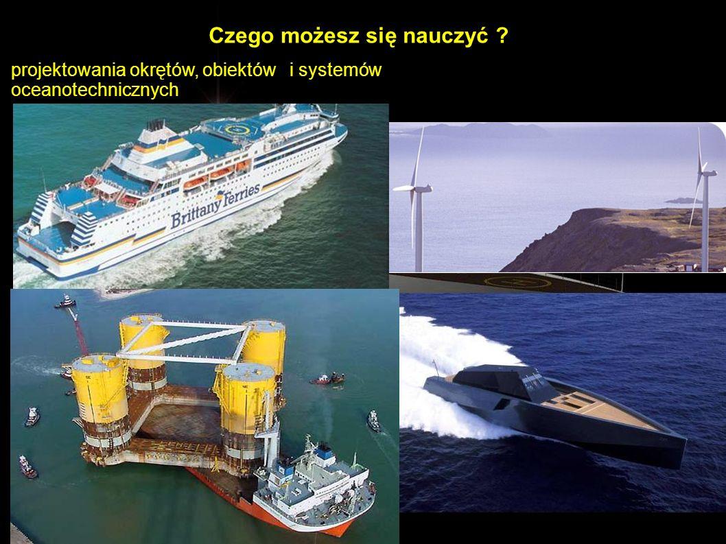 Czego możesz się nauczyć ? projektowania okrętów, obiektów i systemów oceanotechnicznych