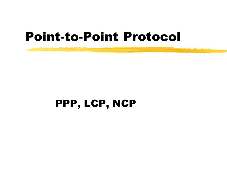Point-to-Point Protocol PPP, LCP, NCP