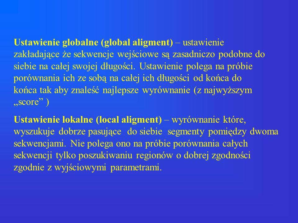 Ustawienie globalne (global aligment) – ustawienie zakładające że sekwencje wejściowe są zasadniczo podobne do siebie na całej swojej długości. Ustawi