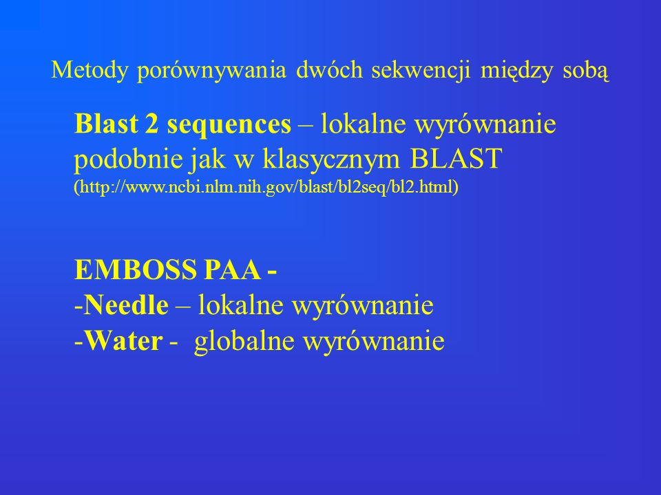 Metody porównywania dwóch sekwencji między sobą Blast 2 sequences – lokalne wyrównanie podobnie jak w klasycznym BLAST (http://www.ncbi.nlm.nih.gov/bl