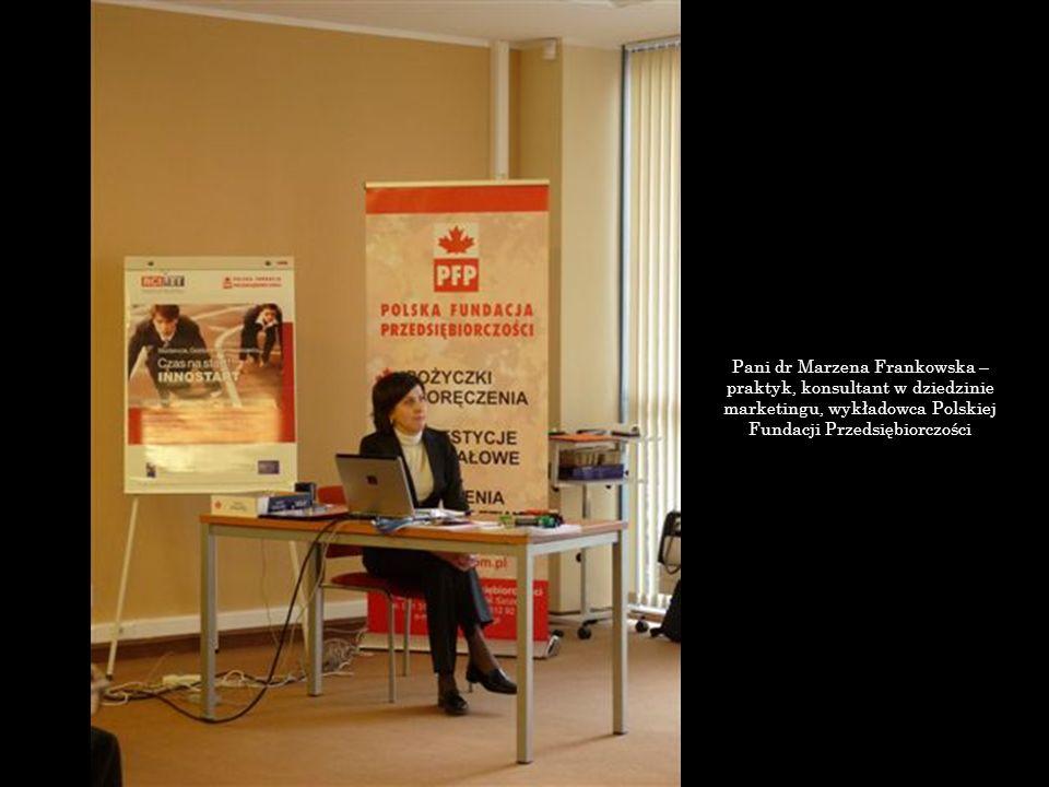 Pani dr Marzena Frankowska – praktyk, konsultant w dziedzinie marketingu, wykładowca Polskiej Fundacji Przedsiębiorczości