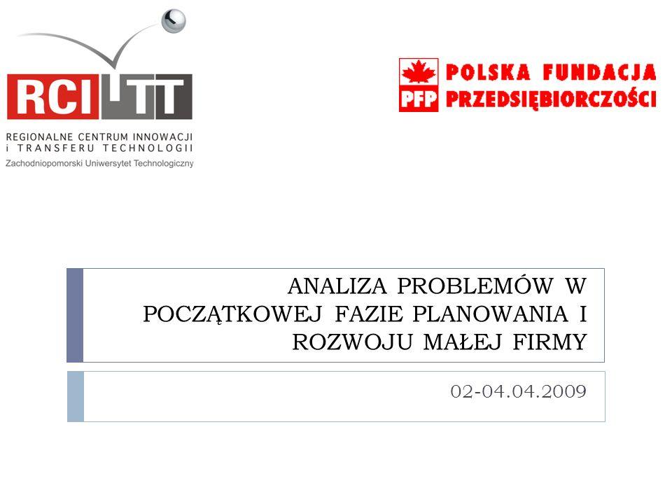 ANALIZA PROBLEMÓW W POCZĄTKOWEJ FAZIE PLANOWANIA I ROZWOJU MAŁEJ FIRMY 02-04.04.2009