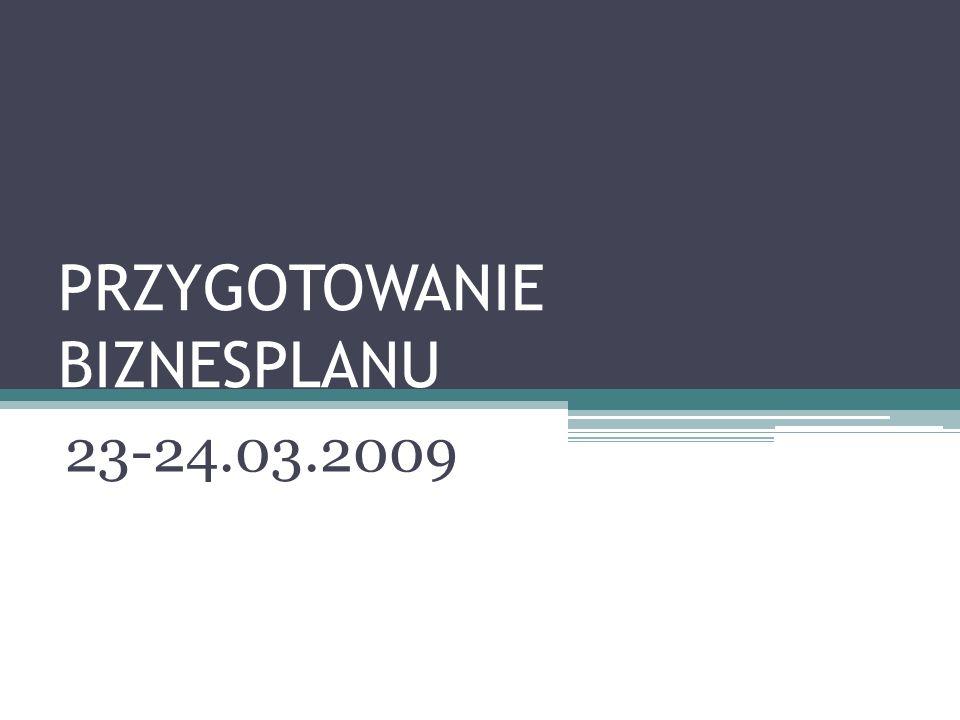 PRZYGOTOWANIE BIZNESPLANU 23-24.03.2009