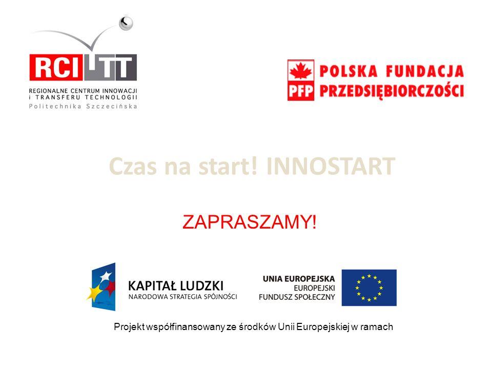 Czas na start! INNOSTART Projekt współfinansowany ze środków Unii Europejskiej w ramach Europejskiego Funduszu Społecznego ZAPRASZAMY!