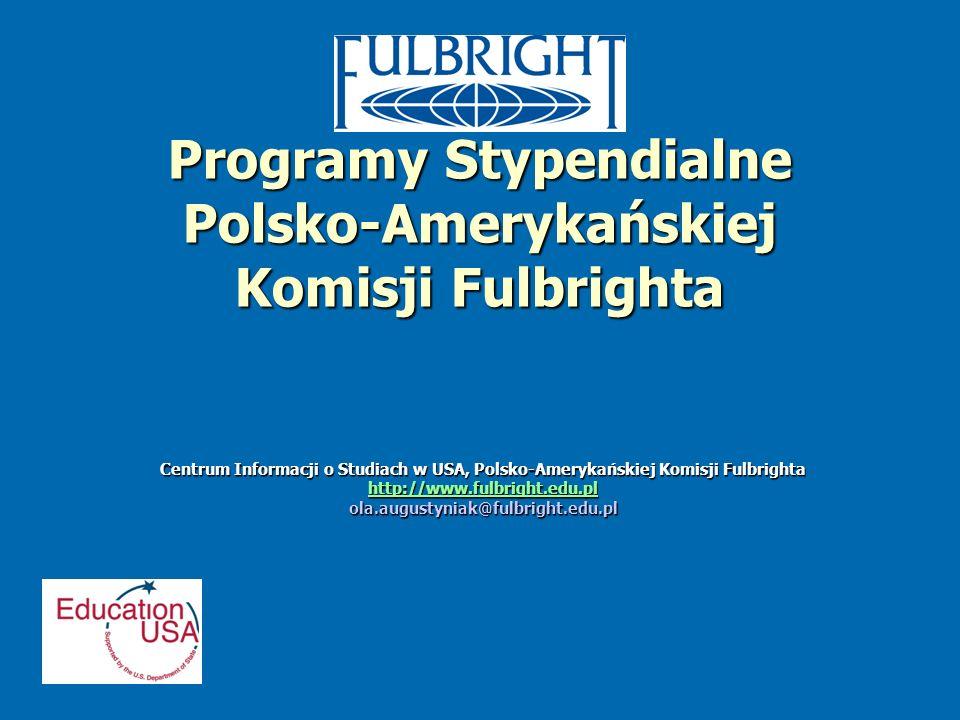 Programy Stypendialne Polsko-Amerykańskiej Komisji Fulbrighta Centrum Informacji o Studiach w USA, Polsko-Amerykańskiej Komisji Fulbrighta http://www.