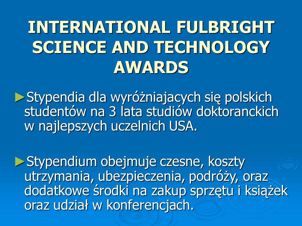 INTERNATIONAL FULBRIGHT SCIENCE AND TECHNOLOGY AWARDS Stypendia dla wyróżniajacych się polskich studentów na 3 lata studiów doktoranckich w najlepszyc