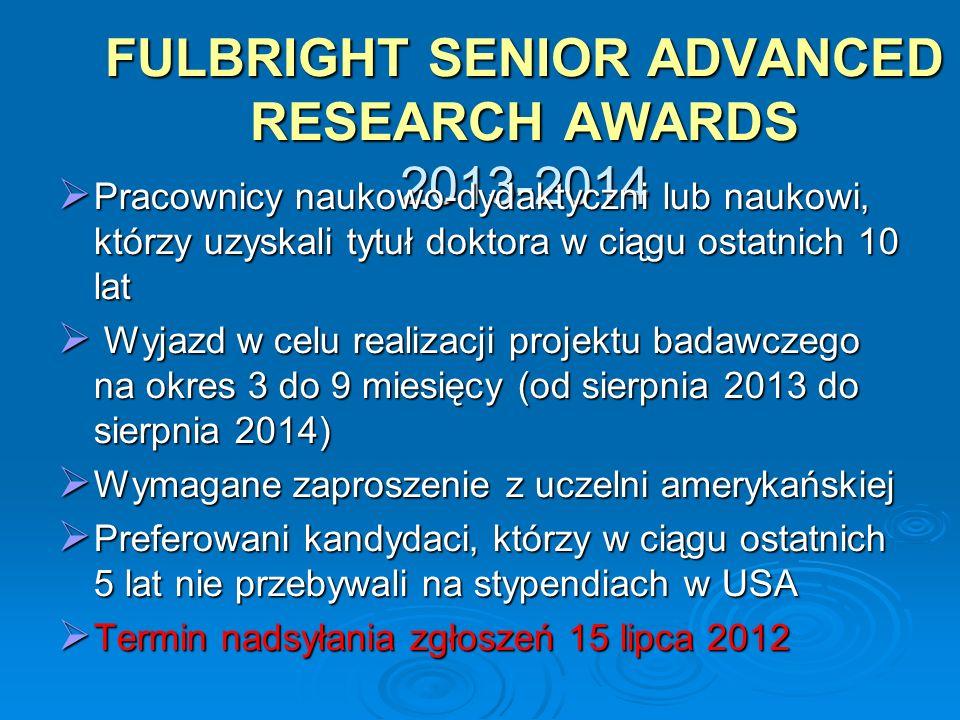 FULBRIGHT SENIOR ADVANCED RESEARCH AWARDS 2013-2014 Pracownicy naukowo-dydaktyczni lub naukowi, którzy uzyskali tytuł doktora w ciągu ostatnich 10 lat