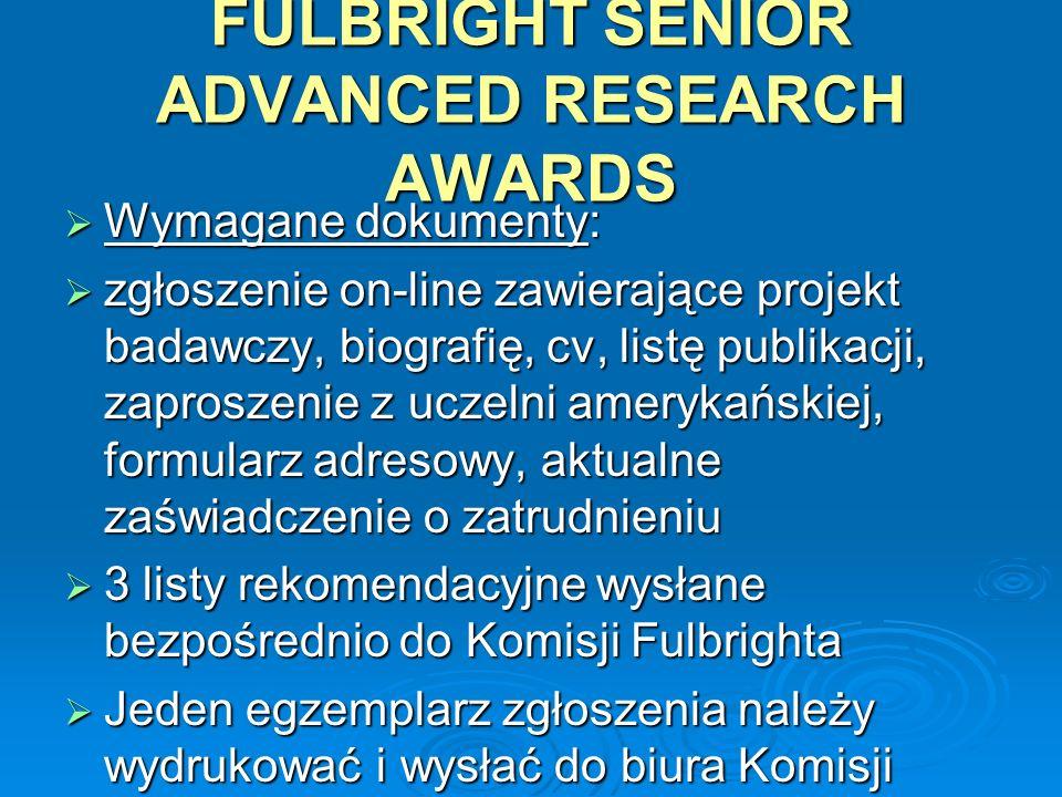 FULBRIGHT SENIOR ADVANCED RESEARCH AWARDS Wymagane dokumenty: Wymagane dokumenty: zgłoszenie on-line zawierające projekt badawczy, biografię, cv, list