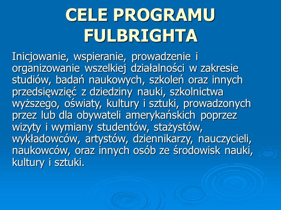 INTERNATIONAL FULBRIGHT SCIENCE AND TECHNOLOGY AWARDS Stypendia dla wyróżniajacych się polskich studentów na 3 lata studiów doktoranckich w najlepszych uczelnich USA.