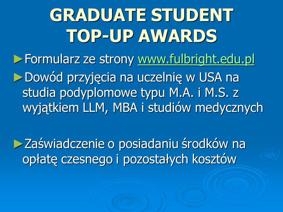 2013-2014 FULBRIGHT GRADUATE STUDENT AWARDS Stypendia dla obywateli polskich na pierwszy rok studiów magisterskich lub doktoranckich w uczelniach amerykańskich.