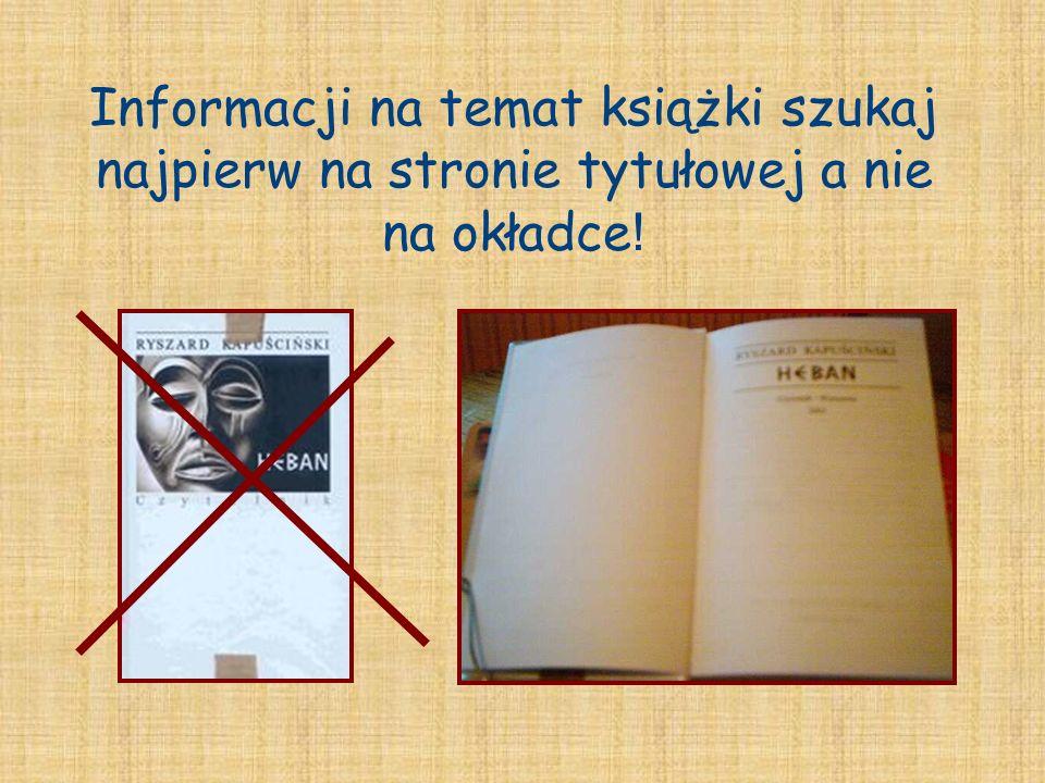 Informacji na temat książki szukaj najpierw na stronie tytułowej a nie na okładce !