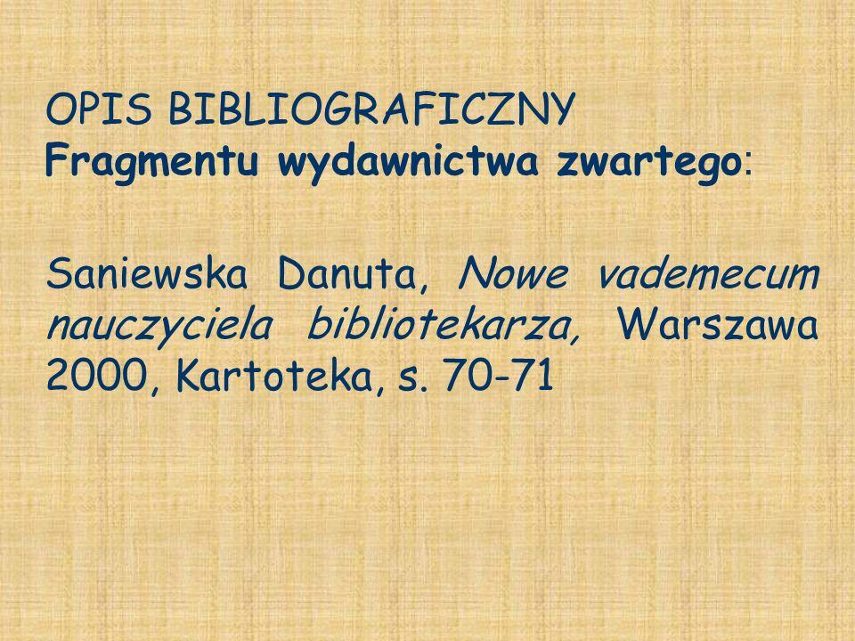 OPIS BIBLIOGRAFICZNY Fragmentu wydawnictwa zwartego : Saniewska Danuta, Nowe vademecum nauczyciela bibliotekarza, Warszawa 2000, Kartoteka, s. 70-71
