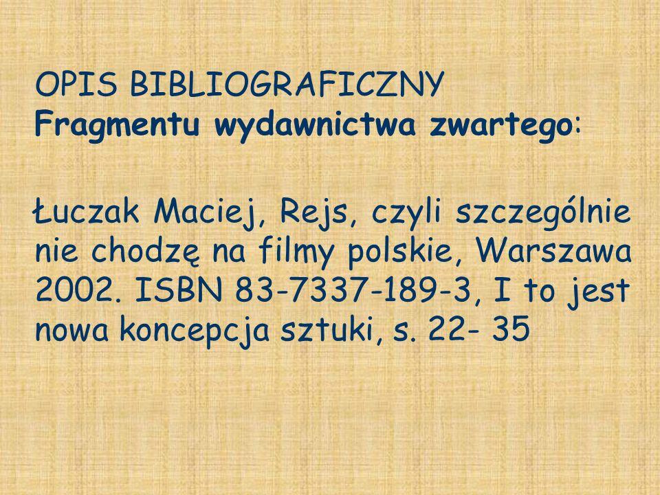 OPIS BIBLIOGRAFICZNY Fragmentu wydawnictwa zwartego: Łuczak Maciej, Rejs, czyli szczególnie nie chodzę na filmy polskie, Warszawa 2002. ISBN 83-7337-1
