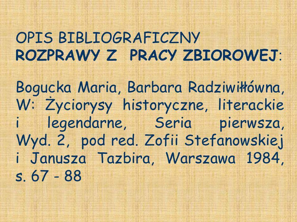 OPIS BIBLIOGRAFICZNY ROZPRAWY Z PRACY ZBIOROWEJ : Bogucka Maria, Barbara Radziwiłłówna, W: Życiorysy historyczne, literackie i legendarne, Seria pierw