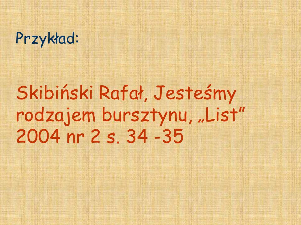 Przykład: Skibiński Rafał, Jesteśmy rodzajem bursztynu, List 2004 nr 2 s. 34 -35