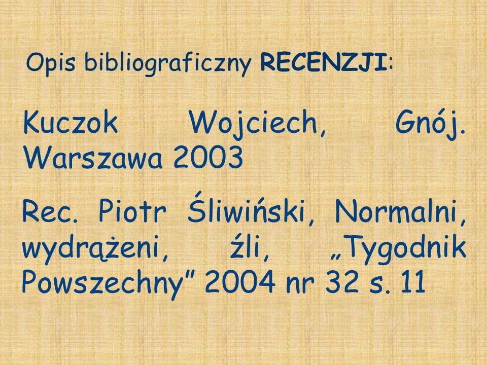 Opis bibliograficzny RECENZJI: Kuczok Wojciech, Gnój. Warszawa 2003 Rec. Piotr Śliwiński, Normalni, wydrążeni, źli, Tygodnik Powszechny 2004 nr 32 s.