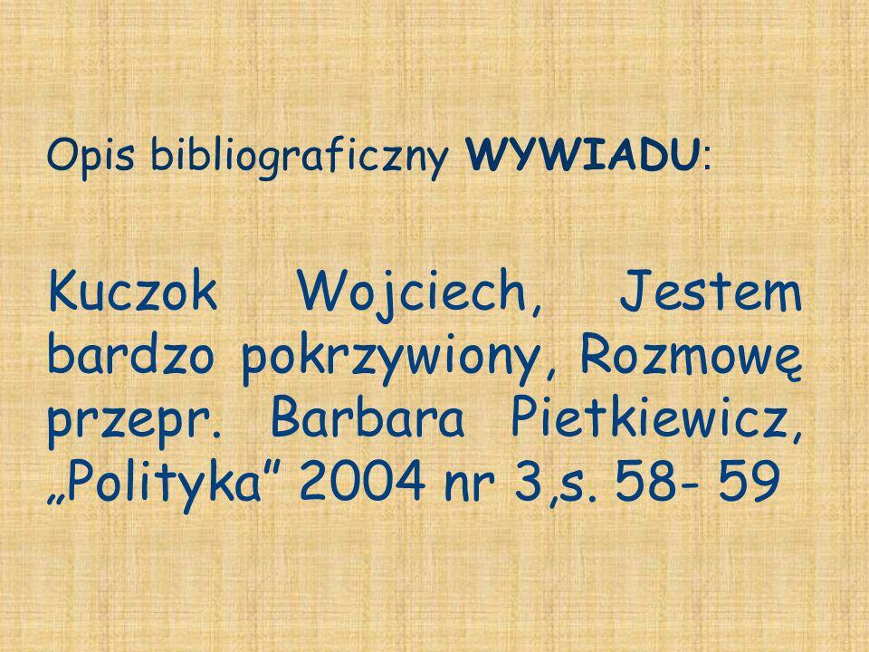 Opis bibliograficzny WYWIADU : Kuczok Wojciech, Jestem bardzo pokrzywiony, Rozmowę przepr. Barbara Pietkiewicz, Polityka 2004 nr 3,s. 58- 59