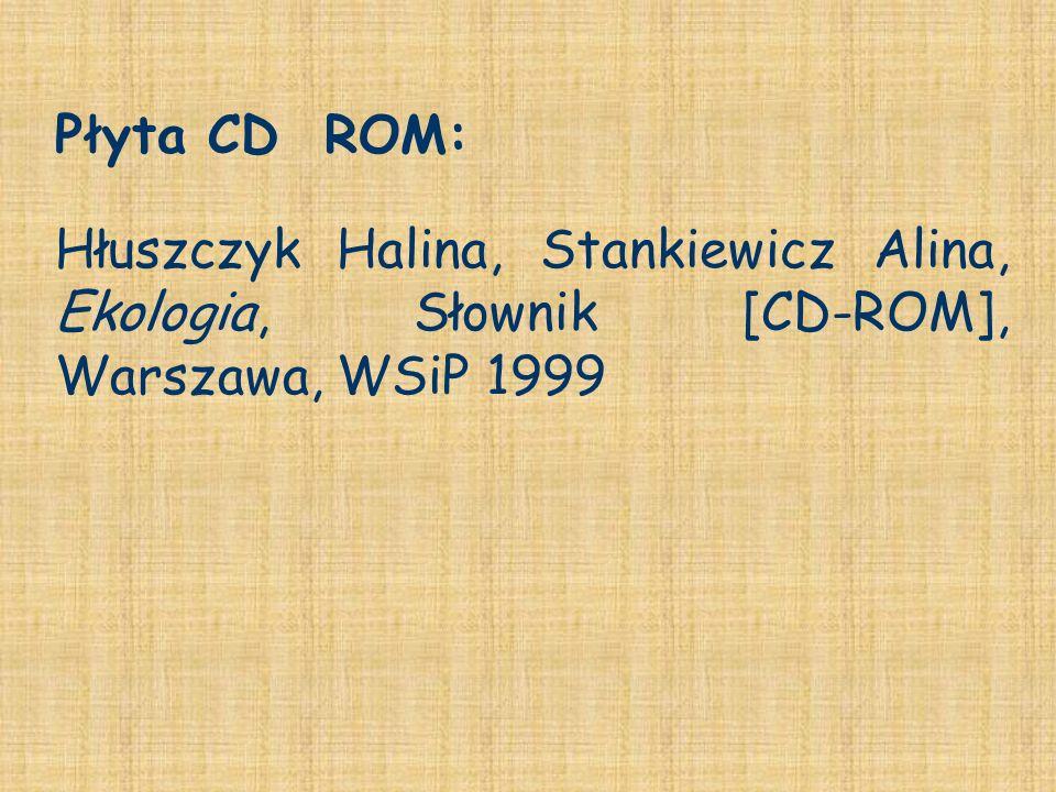 Hłuszczyk Halina, Stankiewicz Alina, Ekologia, Słownik [CD-ROM], Warszawa, WSiP 1999 Płyta CD ROM: