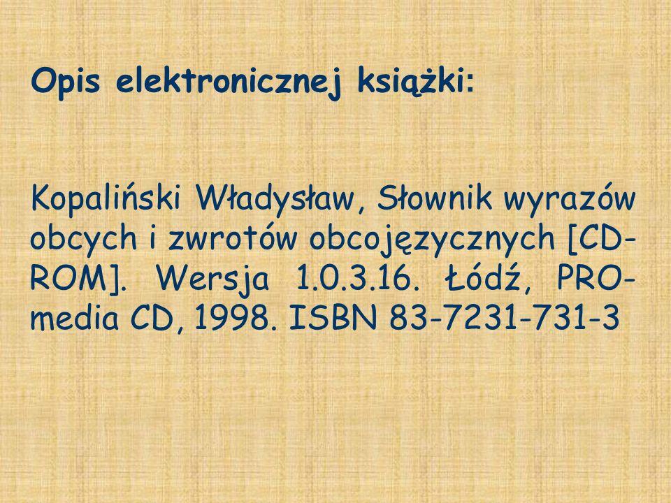 Kopaliński Władysław, Słownik wyrazów obcych i zwrotów obcojęzycznych [CD- ROM]. Wersja 1.0.3.16. Łódź, PRO- media CD, 1998. ISBN 83-7231-731-3 Opis e