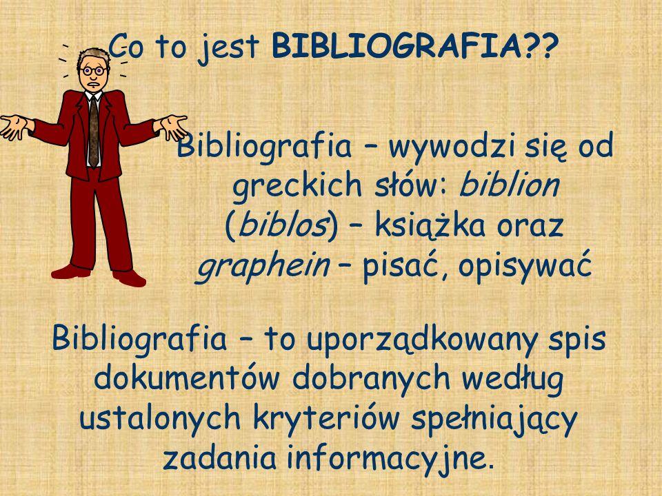 Co to jest BIBLIOGRAFIA?? Bibliografia – wywodzi się od greckich słów: biblion (biblos) – książka oraz graphein – pisać, opisywać Bibliografia – to up