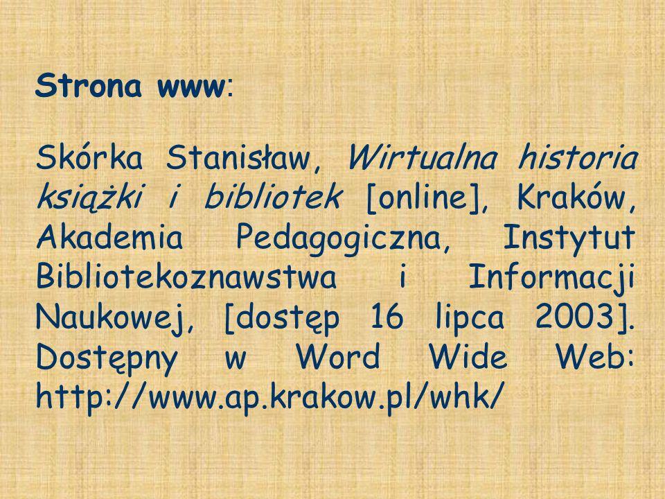Skórka Stanisław, Wirtualna historia książki i bibliotek [online], Kraków, Akademia Pedagogiczna, Instytut Bibliotekoznawstwa i Informacji Naukowej, [
