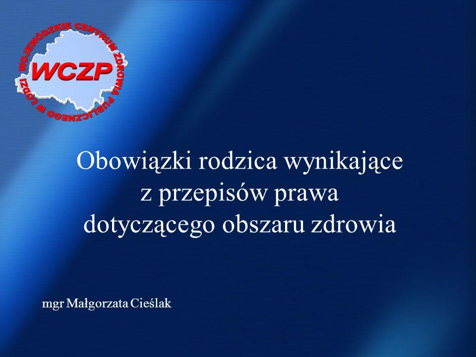 Obowiązki rodzica wynikające z przepisów prawa dotyczącego obszaru zdrowia mgr Małgorzata Cieślak